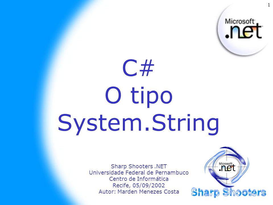 1 C# O tipo System.String Sharp Shooters.NET Universidade Federal de Pernambuco Centro de Informática Recife, 05/09/2002 Autor: Marden Menezes Costa
