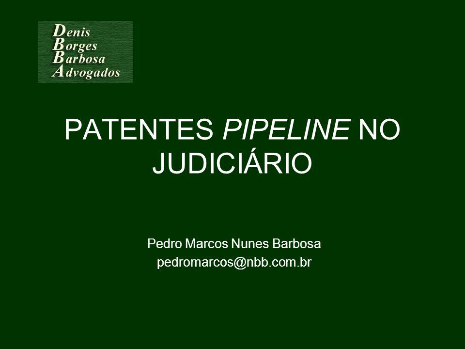 PATENTES PIPELINE NO JUDICIÁRIO Pedro Marcos Nunes Barbosa pedromarcos@nbb.com.br