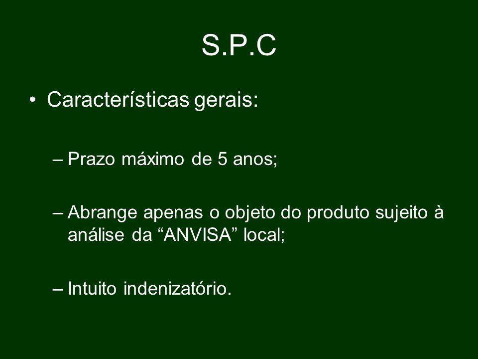 S.P.C Características gerais: –Prazo máximo de 5 anos; –Abrange apenas o objeto do produto sujeito à análise da ANVISA local; –Intuito indenizatório.