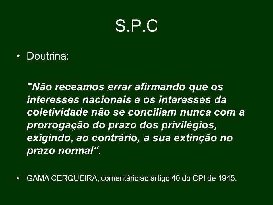 S.P.C Doutrina: Não receamos errar afirmando que os interesses nacionais e os interesses da coletividade não se conciliam nunca com a prorrogação do prazo dos privilégios, exigindo, ao contrário, a sua extinção no prazo normal .