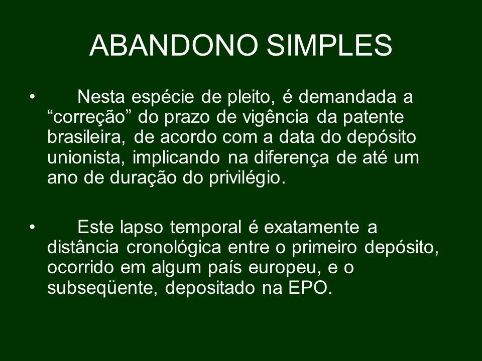 ABANDONO SIMPLES Nesta espécie de pleito, é demandada a correção do prazo de vigência da patente brasileira, de acordo com a data do depósito unionista, implicando na diferença de até um ano de duração do privilégio.