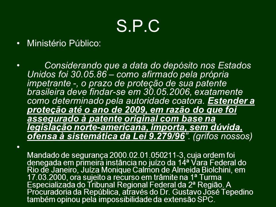 S.P.C Ministério Público: Considerando que a data do depósito nos Estados Unidos foi 30.05.86 – como afirmado pela própria impetrante -, o prazo de proteção de sua patente brasileira deve findar-se em 30.05.2006, exatamente como determinado pela autoridade coatora.