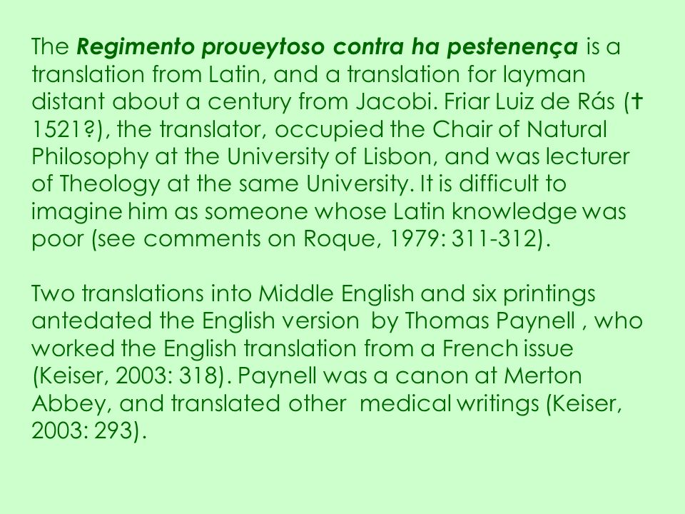 The Regimento proueytoso contra ha pestenença is a translation from Latin, and a translation for layman distant about a century from Jacobi. Friar Lui