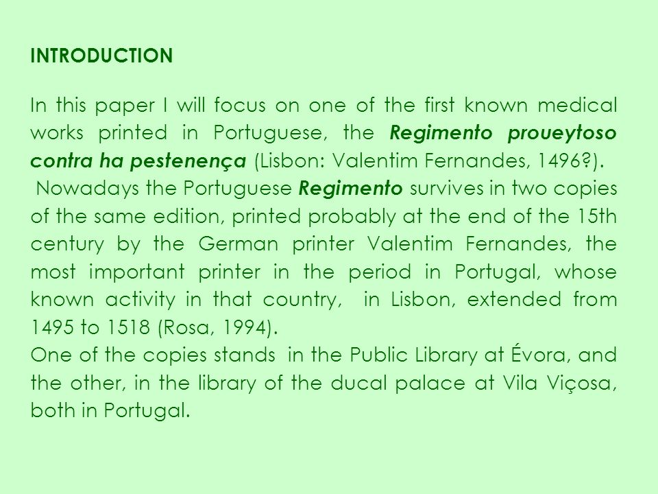 INTRODUCTION In this paper I will focus on one of the first known medical works printed in Portuguese, the Regimento proueytoso contra ha pestenença (