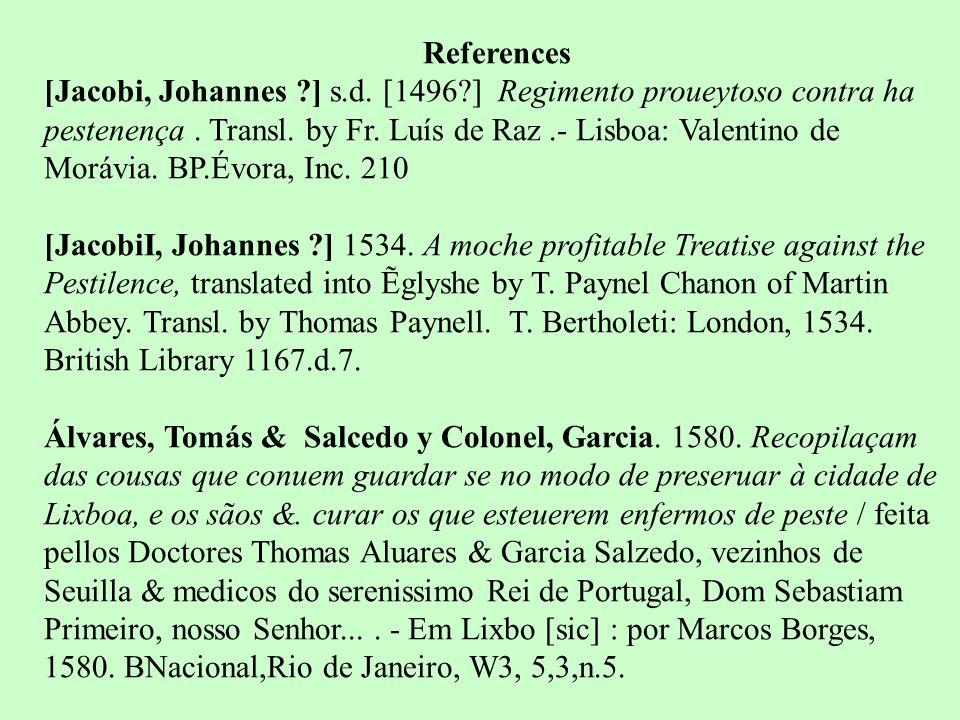 References [Jacobi, Johannes ?] s.d.[1496?] Regimento proueytoso contra ha pestenença.