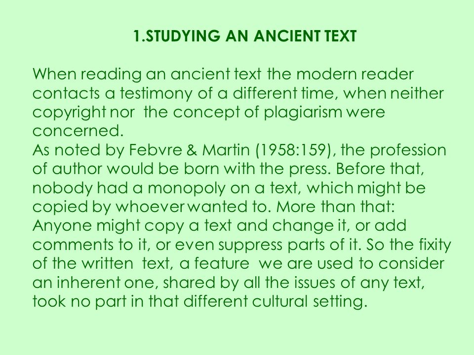 1.STUDYING AN ANCIENT TEXT When reading an ancient text the modern reader contacts a testimony of a different time, when neither copyright nor the con
