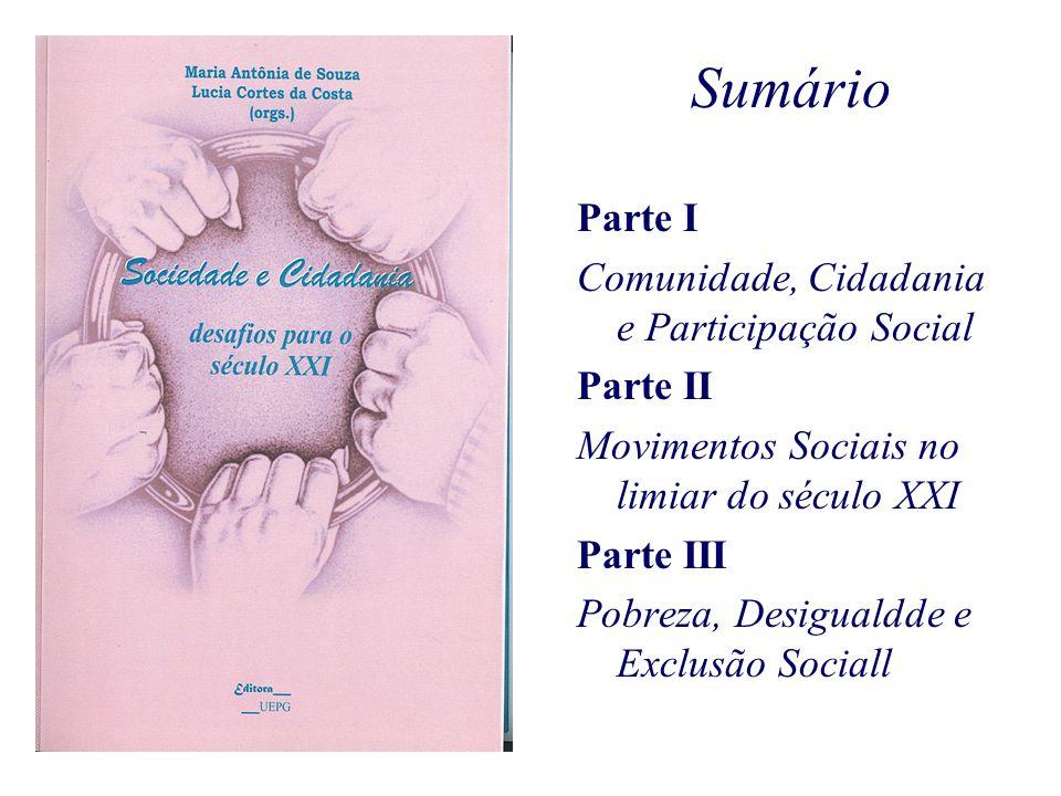 Sumário Parte I Comunidade, Cidadania e Participação Social Parte II Movimentos Sociais no limiar do século XXI Parte III Pobreza, Desigualdde e Exclusão Sociall