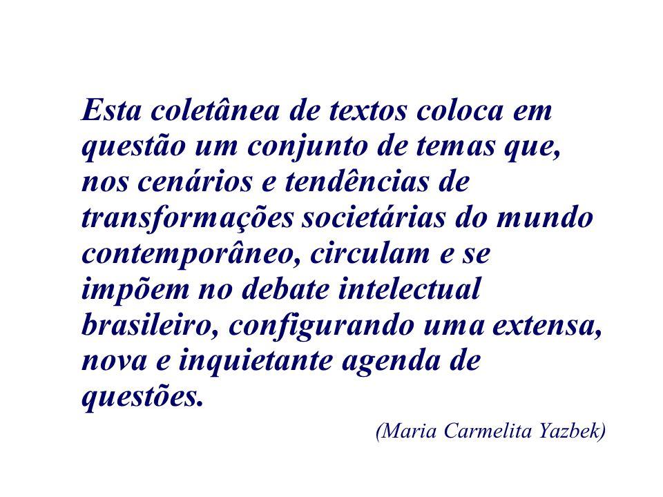Esta coletânea de textos coloca em questão um conjunto de temas que, nos cenários e tendências de transformações societárias do mundo contemporâneo, circulam e se impõem no debate intelectual brasileiro, configurando uma extensa, nova e inquietante agenda de questões.