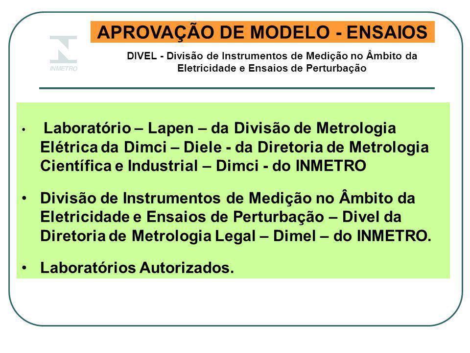 APROVAÇÃO DE MODELO - ENSAIOS Laboratório – Lapen – da Divisão de Metrologia Elétrica da Dimci – Diele - da Diretoria de Metrologia Científica e Indus