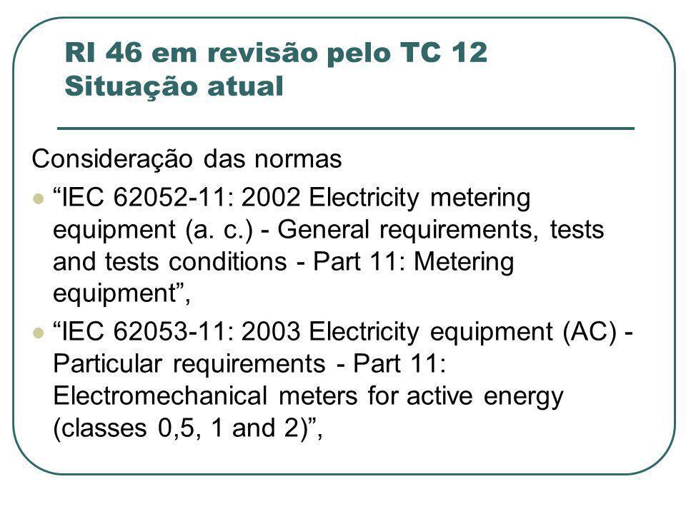 """RI 46 em revisão pelo TC 12 Situação atual Consideração das normas """"IEC 62052-11: 2002 Electricity metering equipment (a. c.) - General requirements,"""