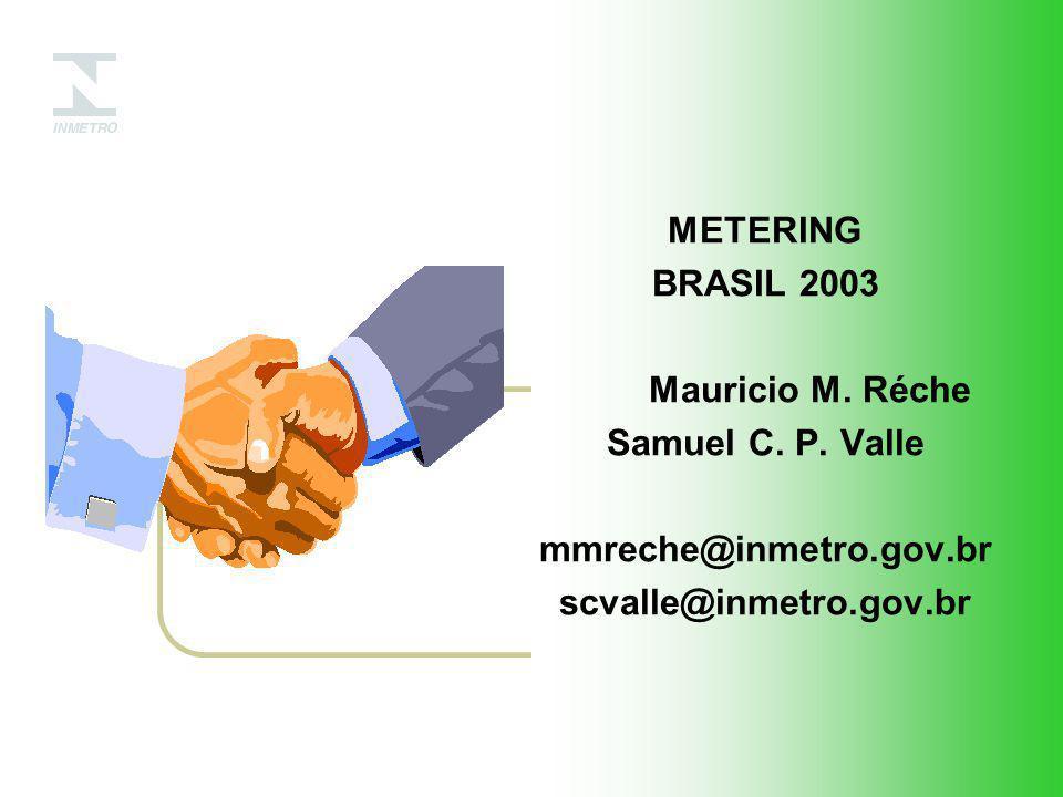 METERING BRASIL 2003 Mauricio M. Réche Samuel C. P. Valle mmreche@inmetro.gov.br scvalle@inmetro.gov.br