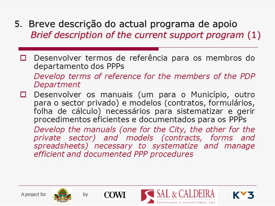 A project for by 5. Breve descrição do actual programa de apoio Brief description of the current support program (1)  Desenvolver termos de referênci