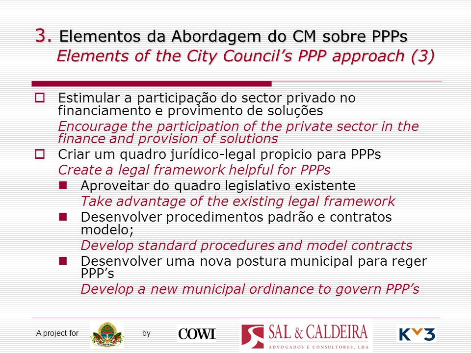 A project for by 3. Elementos da Abordagem do CM sobre PPPs Elements of the City Council's PPP approach (3)  Estimular a participação do sector priva
