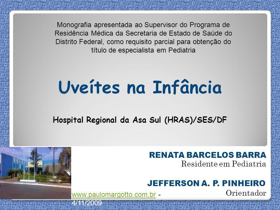 Uveítes na Infância Residente em Pediatria RENATA BARCELOS BARRA JEFFERSON A. P. PINHEIRO Orientador Hospital Regional da Asa Sul (HRAS)/SES/DF www.pa