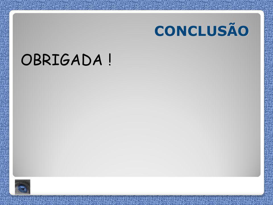 CONCLUSÃO OBRIGADA !