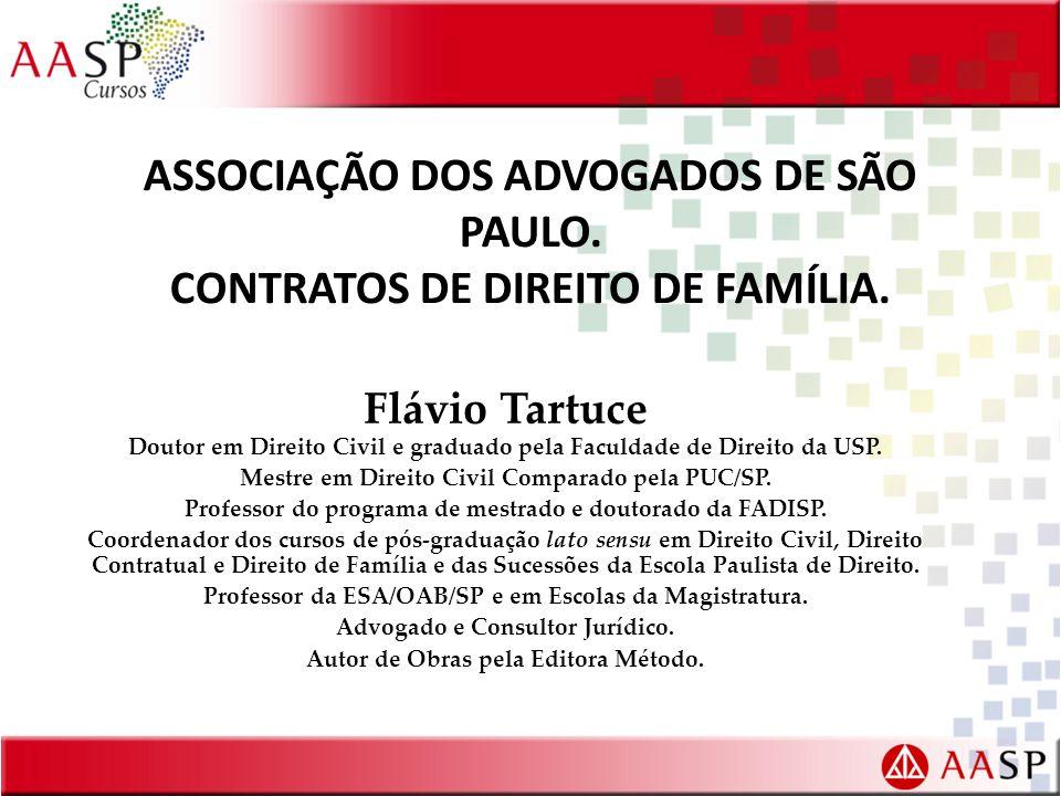ASSOCIAÇÃO DOS ADVOGADOS DE SÃO PAULO. CONTRATOS DE DIREITO DE FAMÍLIA. Flávio Tartuce Doutor em Direito Civil e graduado pela Faculdade de Direito da