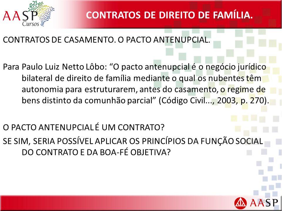 "CONTRATOS DE DIREITO DE FAMÍLIA. CONTRATOS DE CASAMENTO. O PACTO ANTENUPCIAL. Para Paulo Luiz Netto Lôbo: ""O pacto antenupcial é o negócio jurídico bi"