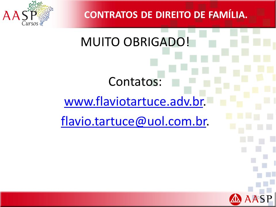 CONTRATOS DE DIREITO DE FAMÍLIA. MUITO OBRIGADO! Contatos: www.flaviotartuce.adv.brwww.flaviotartuce.adv.br. flavio.tartuce@uol.com.brflavio.tartuce@u
