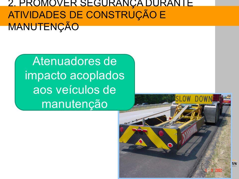 Atenuadores de impacto acoplados aos veículos de manutenção 2. PROMOVER SEGURANÇA DURANTE ATIVIDADES DE CONSTRUÇÃO E MANUTENÇÃO