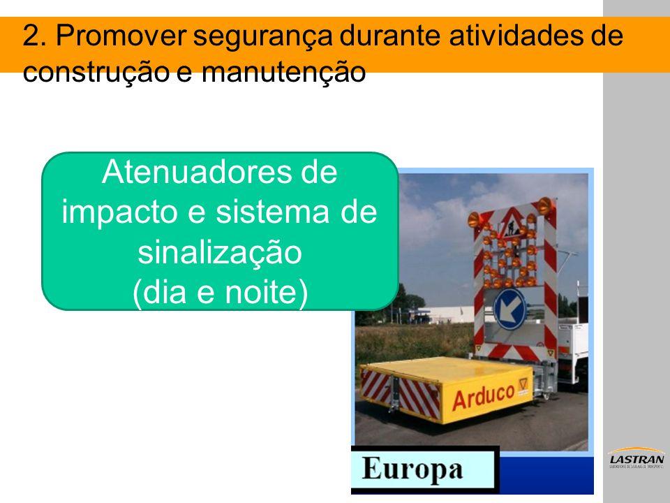 Atenuadores de impacto e sistema de sinalização (dia e noite) 2. Promover segurança durante atividades de construção e manutenção