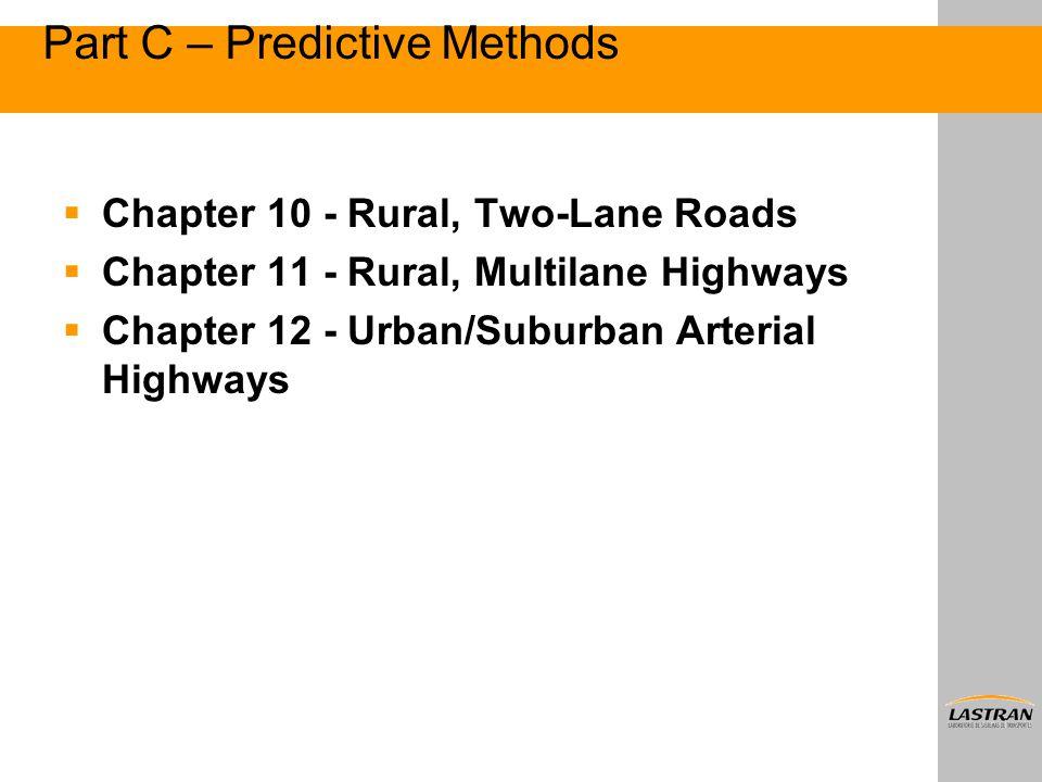 Part C – Predictive Methods  Chapter 10 - Rural, Two-Lane Roads  Chapter 11 - Rural, Multilane Highways  Chapter 12 - Urban/Suburban Arterial Highw