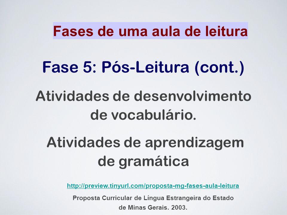 Fase 5: Pós-Leitura (cont.) Atividades de desenvolvimento de vocabulário. Atividades de aprendizagem de gramática Fases de uma aula de leitura http://