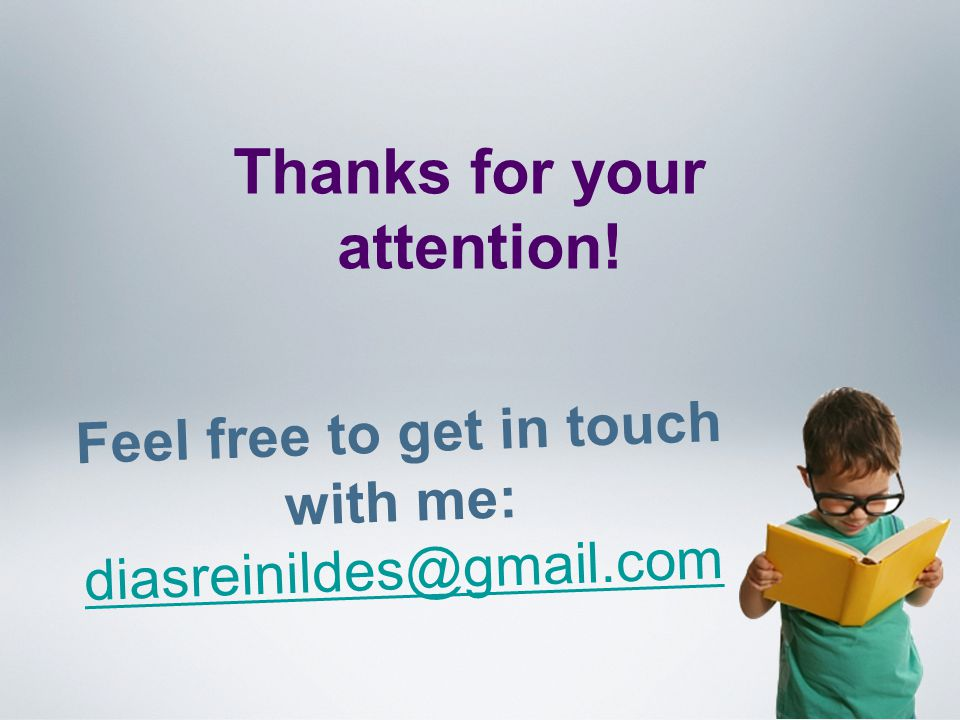 Feel free to get in touch with me: diasreinildes@gmail.com diasreinildes@gmail.com Thanks for your attention!