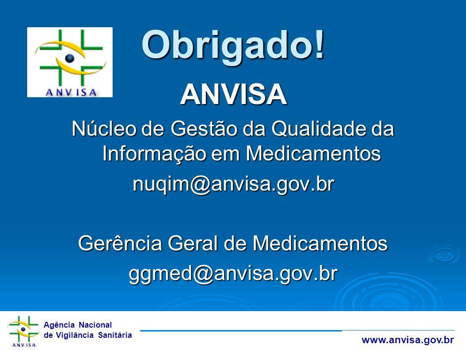 Agência Nacional de Vigilância Sanitária www.anvisa.gov.br Obrigado! ANVISA Núcleo de Gestão da Qualidade da Informação em Medicamentos nuqim@anvisa.g