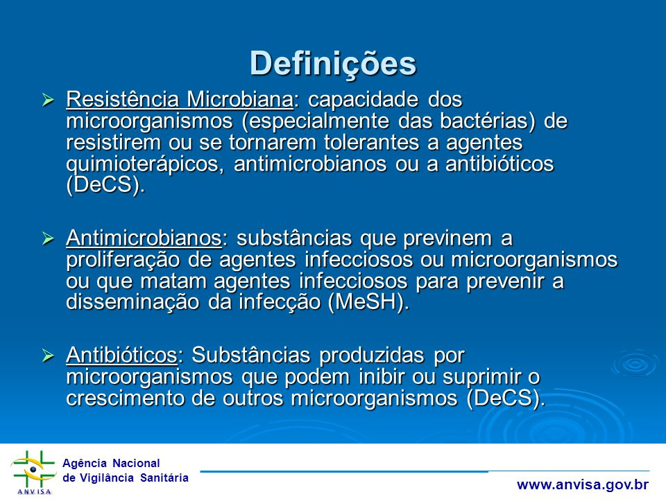 Agência Nacional de Vigilância Sanitária www.anvisa.gov.br Definições  Resistência Microbiana: capacidade dos microorganismos (especialmente das bact