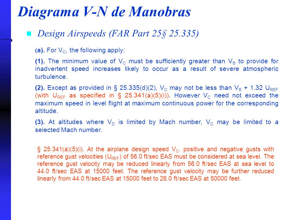 Diagrama V-N de Manobras Design Airspeeds (FAR Part 25§ 25.335) ( a). For V C, the following apply: (1). The minimum value of V C must be sufficiently