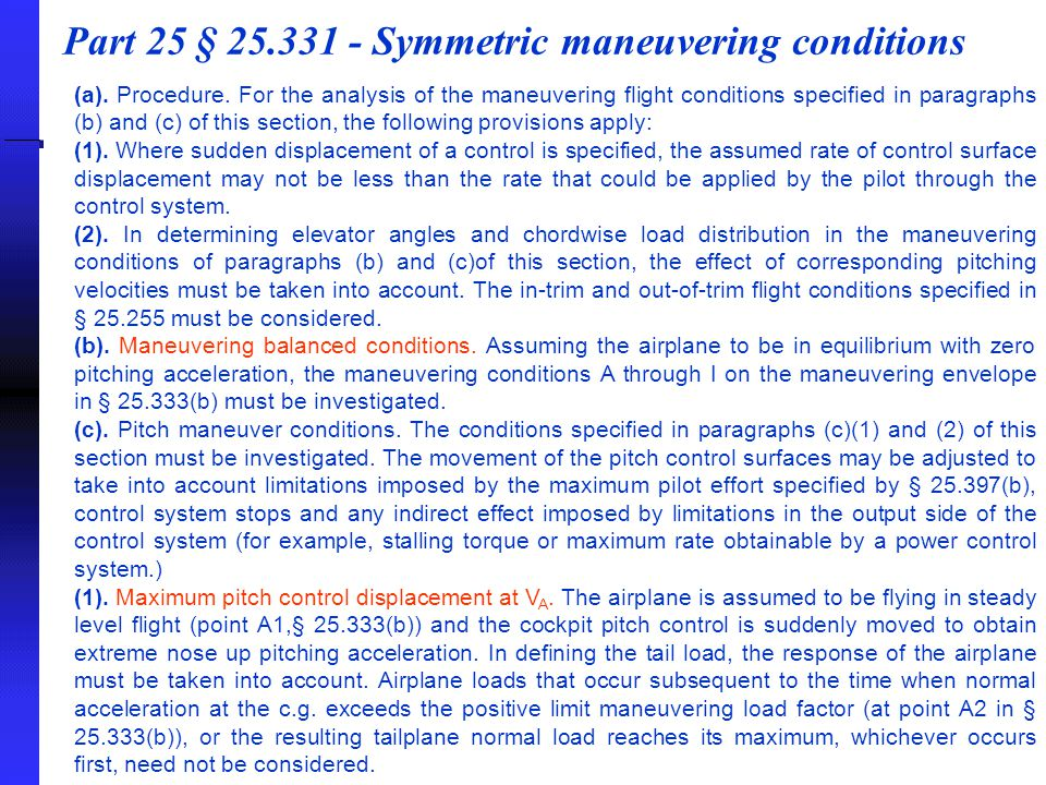 Part 25 § 25.331 - Symmetric maneuvering conditions (a). Procedure. For the analysis of the maneuvering flight conditions specified in paragraphs (b)