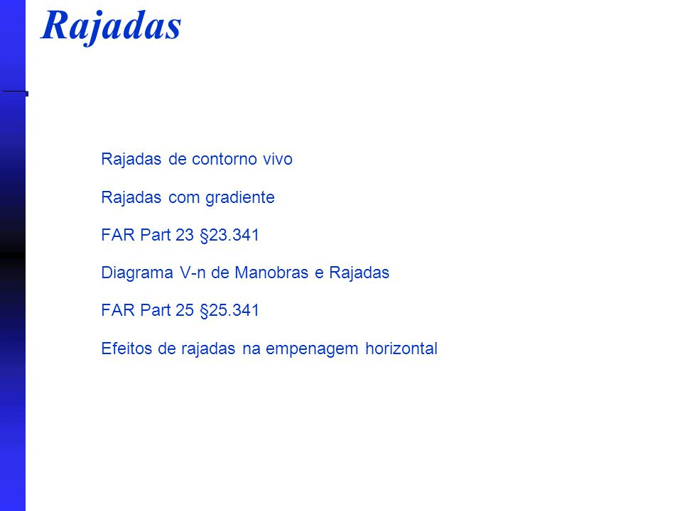 Rajadas Rajadas de contorno vivo Rajadas com gradiente FAR Part 23 §23.341 Diagrama V-n de Manobras e Rajadas FAR Part 25 §25.341 Efeitos de rajadas n