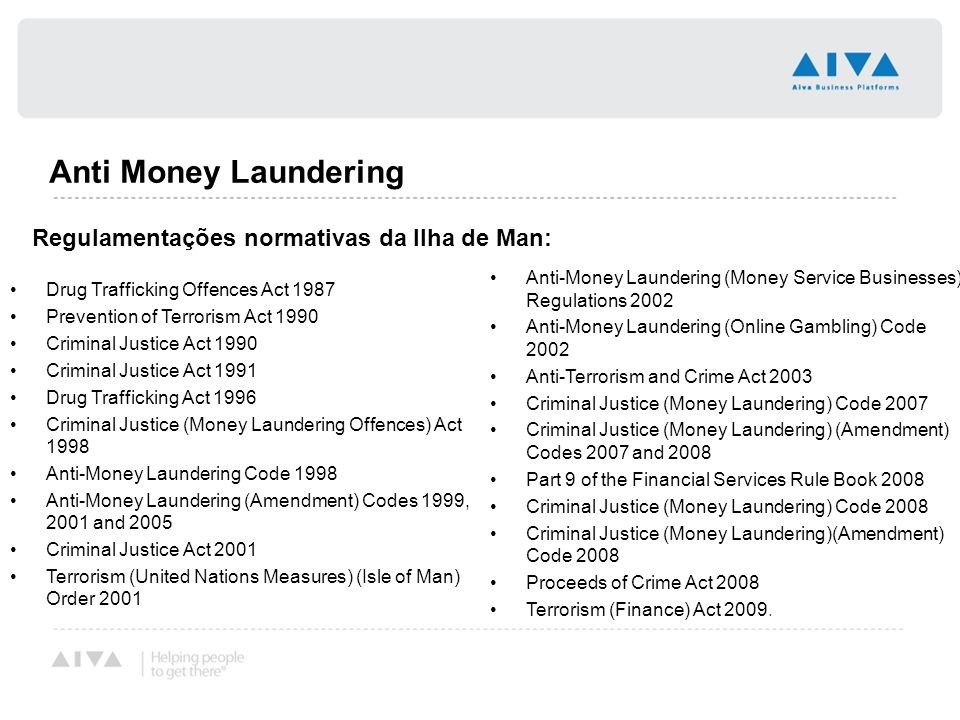Anti Money Laundering Drug Trafficking Offences Act 1987 Prevention of Terrorism Act 1990 Criminal Justice Act 1990 Criminal Justice Act 1991 Drug Tra
