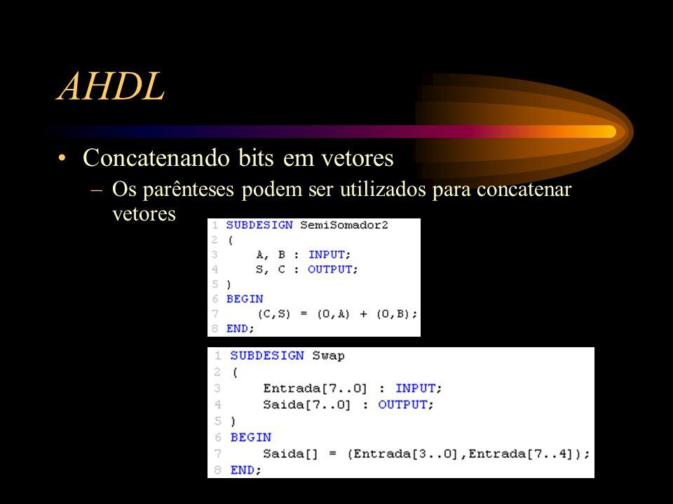 AHDL Concatenando bits em vetores –Os parênteses podem ser utilizados para concatenar vetores