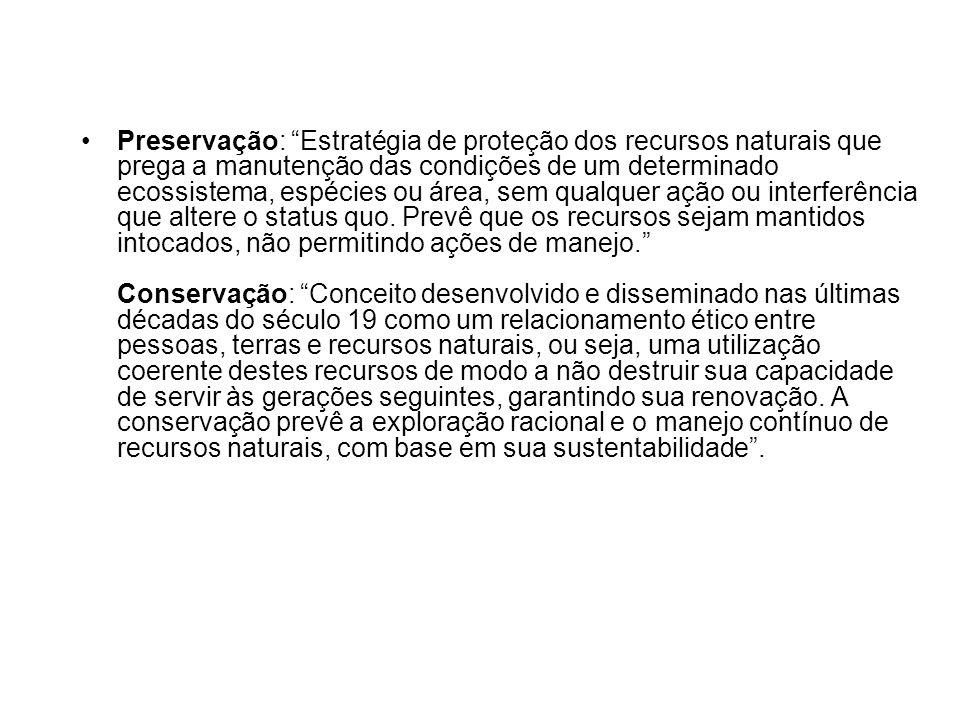 """Preservação: """"Estratégia de proteção dos recursos naturais que prega a manutenção das condições de um determinado ecossistema, espécies ou área, sem q"""
