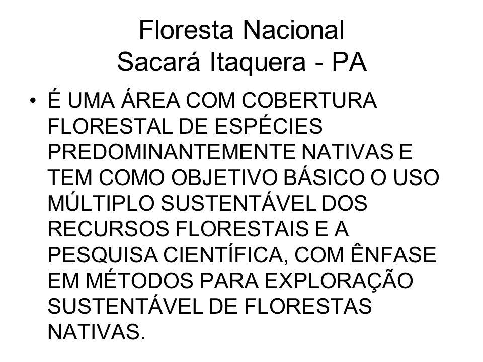 Floresta Nacional Sacará Itaquera - PA É UMA ÁREA COM COBERTURA FLORESTAL DE ESPÉCIES PREDOMINANTEMENTE NATIVAS E TEM COMO OBJETIVO BÁSICO O USO MÚLTI