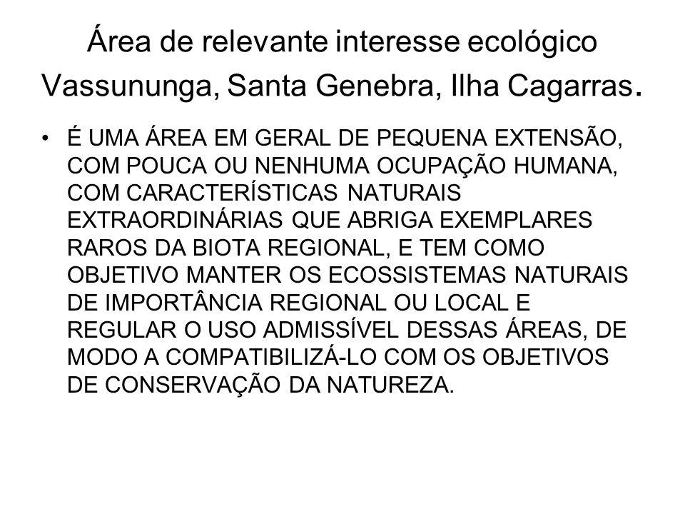 Área de relevante interesse ecológico Vassununga, Santa Genebra, Ilha Cagarras. É UMA ÁREA EM GERAL DE PEQUENA EXTENSÃO, COM POUCA OU NENHUMA OCUPAÇÃO