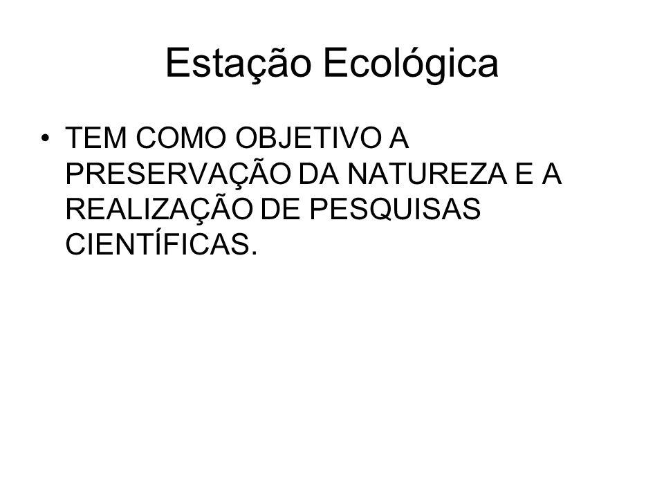 Estação Ecológica TEM COMO OBJETIVO A PRESERVAÇÃO DA NATUREZA E A REALIZAÇÃO DE PESQUISAS CIENTÍFICAS.