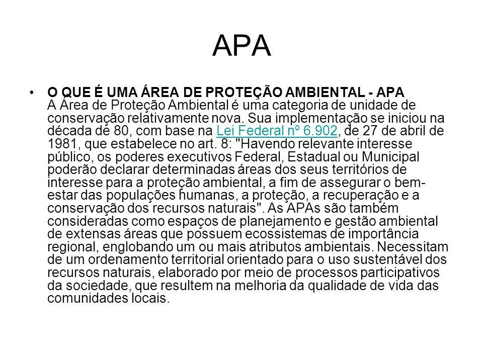 APA O QUE É UMA ÁREA DE PROTEÇÃO AMBIENTAL - APA A Área de Proteção Ambiental é uma categoria de unidade de conservação relativamente nova. Sua implem