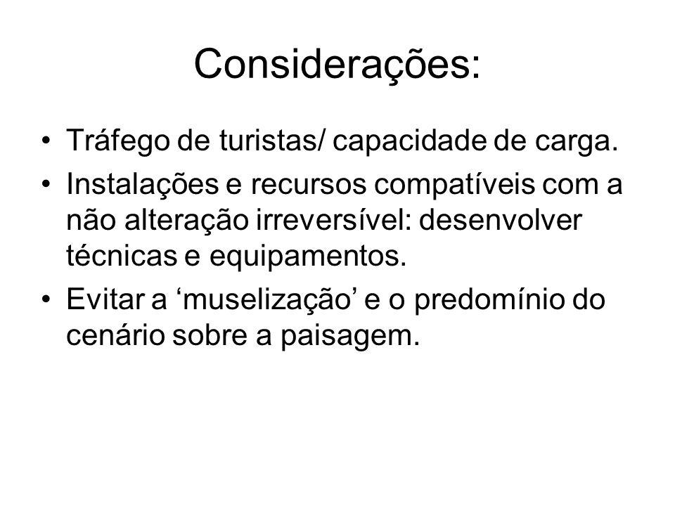 Considerações: Tráfego de turistas/ capacidade de carga. Instalações e recursos compatíveis com a não alteração irreversível: desenvolver técnicas e e