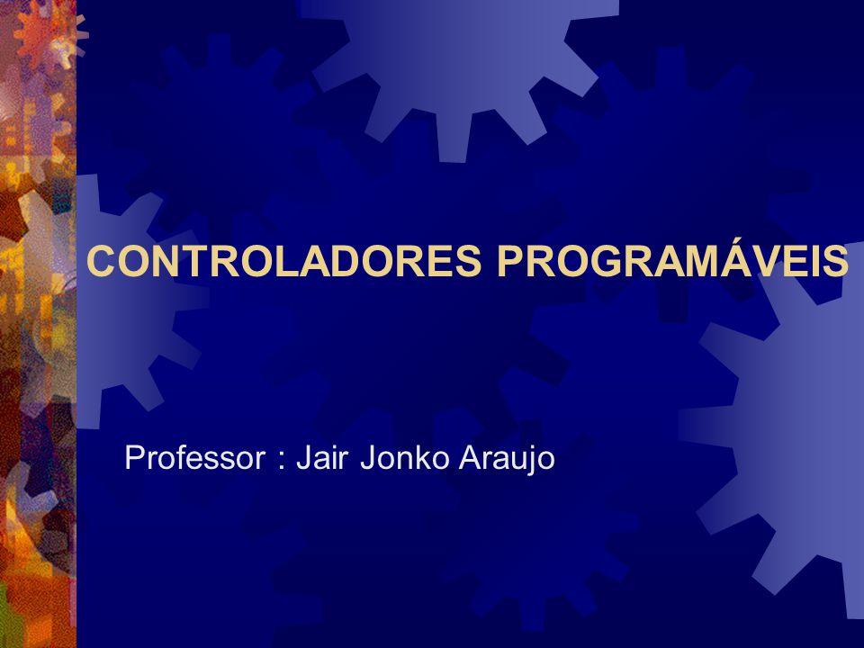 CONTROLADORES PROGRAMÁVEIS Professor : Jair Jonko Araujo