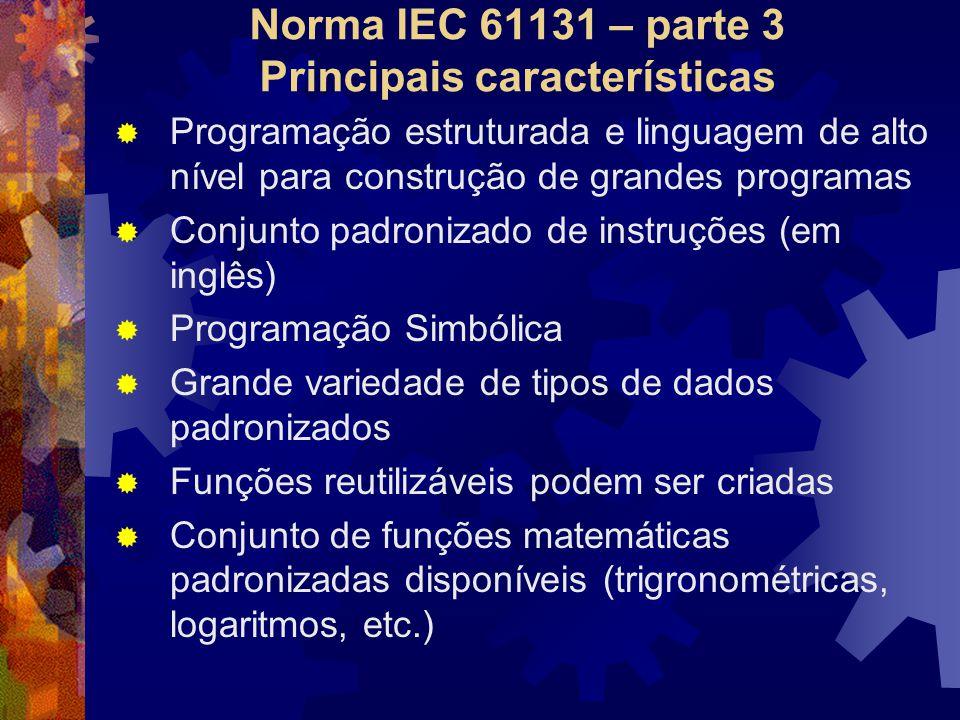 Norma IEC 61131 – parte 3 Principais características  Programação estruturada e linguagem de alto nível para construção de grandes programas  Conjun