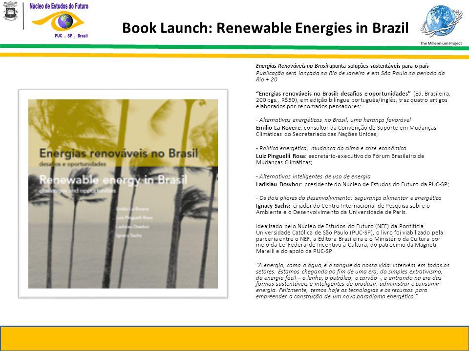 Book Launch: Renewable Energies in Brazil Energias Renováveis no Brasil aponta soluções sustentáveis para o país Publicação será lançada no Rio de Janeiro e em São Paulo no período da Rio + 20 Energias renováveis no Brasil: desafios e oportunidades (Ed.