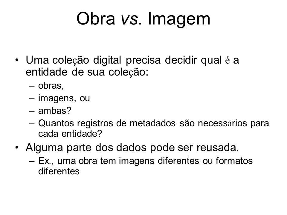 Uma cole ç ão digital precisa decidir qual é a entidade de sua cole ç ão: –obras, –imagens, ou –ambas.