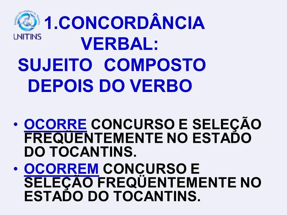 1. CONCORDÂNCIA VERBAL: SUJEITO COMPOSTO ANTES DO VERBO CONCURSOS E SELEÇÕES OCORREM FREQÜENTEMENTE NO ESTADO DO TOCANTINS.