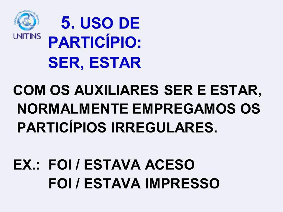 5. USO DE PARTICÍPIO: TER E HAVER COM OS VERBOS AUXILIARES TER E HAVER, UTILIZAMOS OS PARTICÍPIOS REGULARES. EX.: TINHA / HAVIA LIMPADO TINHA / HAVIA