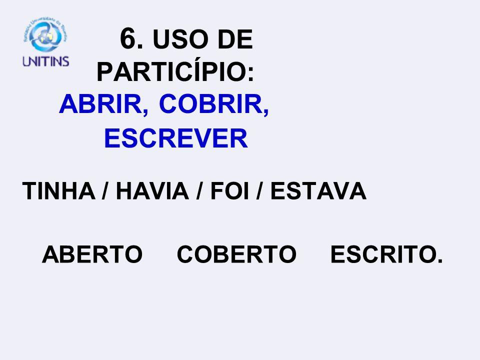 5. USO DE PARTICÍPIO: GANHAR, GASTAR E PAGAR TINHA / HAVIA / FOI / ESTAVA GANHO GASTO PAGO.