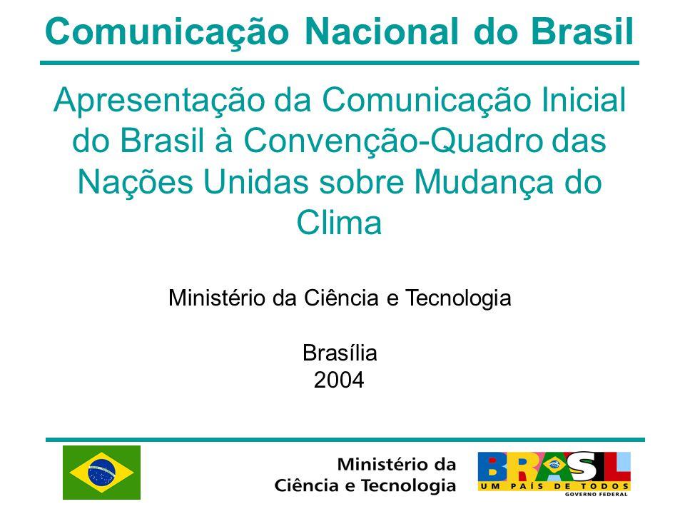 Comunicação Nacional do Brasil Apresentação da Comunicação Inicial do Brasil à Convenção-Quadro das Nações Unidas sobre Mudança do Clima Ministério da
