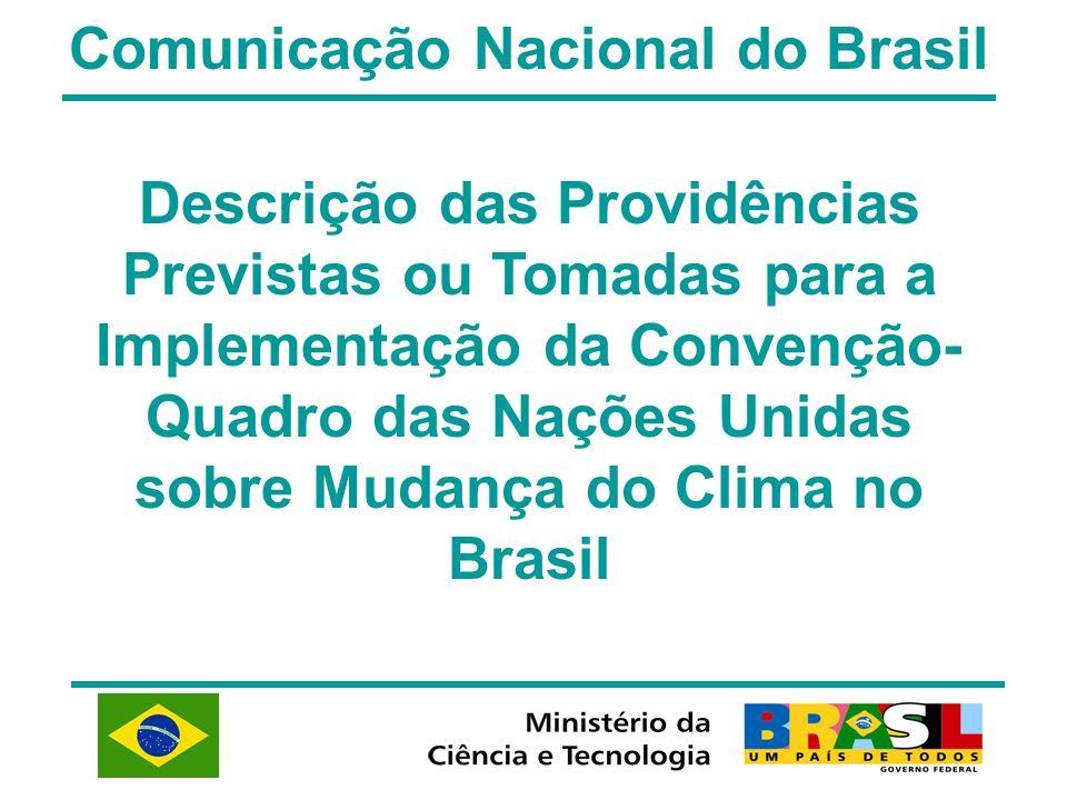 Comunicação Nacional do Brasil Descrição das Providências Previstas ou Tomadas para a Implementação da Convenção- Quadro das Nações Unidas sobre Mudan