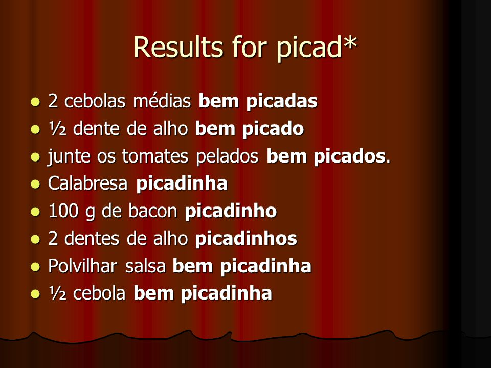 Results for picad* most frequent adverb with picad* is bem (79 occurrences): bem picada, bem picado etc.